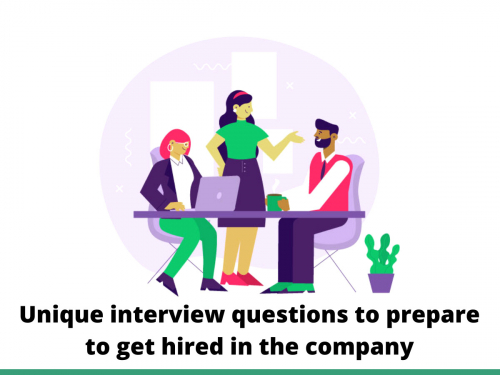 Unique interview questions to prepare to get hired in the company