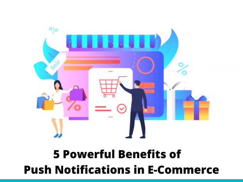5 Powerful Benefits of Push Notifications in eCommerce