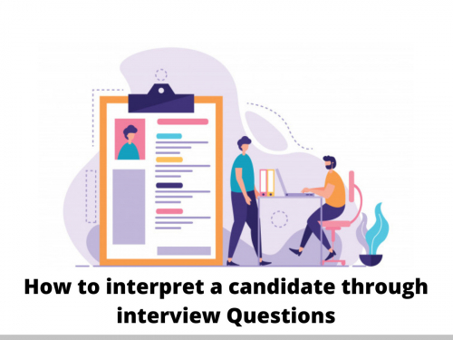 How to interpret a candidate through interview Questions