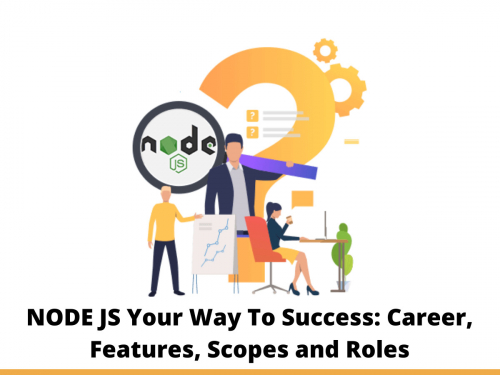 NODE JS Your Way To Success: Career, Features, Scopes and Roles
