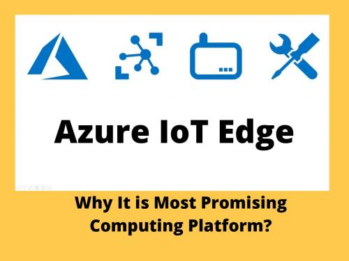 Azure IoT Edge Industries: Why It is Most Promising Computing Platform?